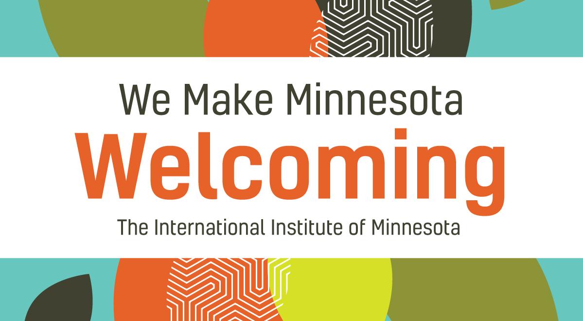 We Make Minnesota Welcoming - The International Institute of Minnesota