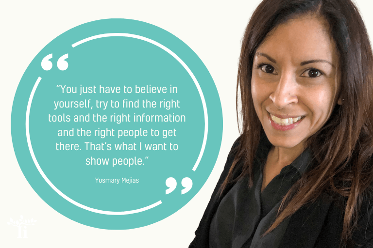 "Yosmary Mejias photo and quote: ""You just have to believe in yourself, try to find the right tools and the right information and the right people to get there. That's what I want to show people."""